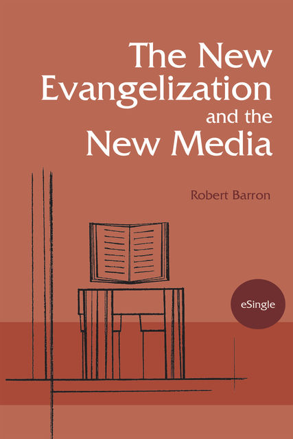 The New Evangelization and the New Media, Robert Barron