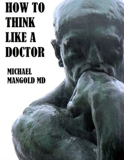 How to Think Like a Doctor, Michael Mangold