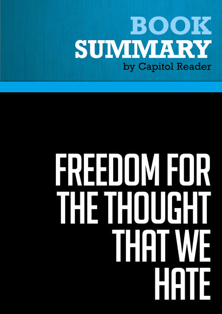 Summary of Freedom for the Thought That We Hate: A Biography of the First Amendment – Anthony Lewis, Capitol Reader