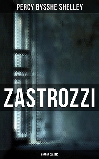 Zastrozzi (Horror Classic), Percy Bysshe Shelley