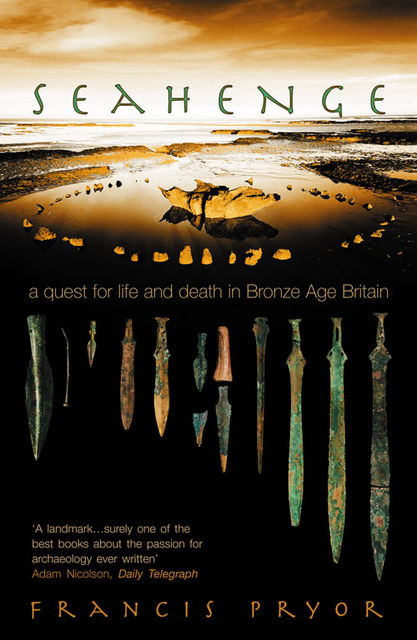 Seahenge: a quest for life and death in Bronze Age Britain, Francis Pryor