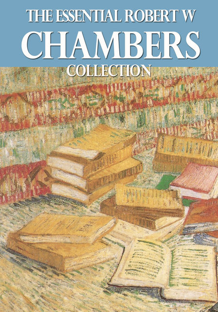 The Essential Robert W. Chambers Collection, Robert Chambers