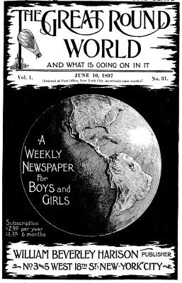 The Great Round World and What Is Going On In It, Vol. 1, No. 31, June 10, 1897 / A Weekly Magazine for Boys and Girls, Various