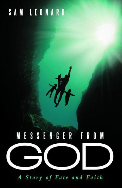 Messenger from God: A Story of Fate and Faith, Sam Leonard