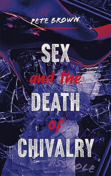 Sex and the Death of Chivalry, Pete Brown