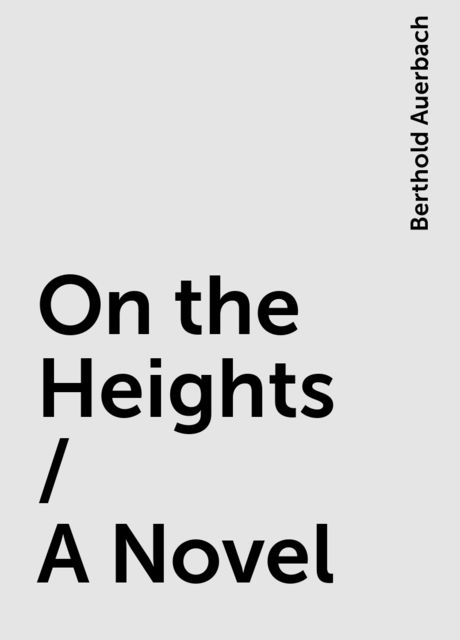 On the Heights / A Novel, Berthold Auerbach