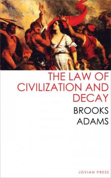 The Law of Civilization and Decay, Brooks Adams