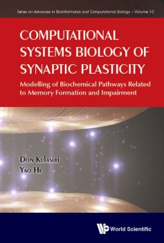 Computational Systems Biology of Synaptic Plasticity, Don Kulasiri, Yao He