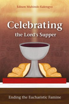 Celebrating the Lord's Supper, Edison Muhindo Kalengyo