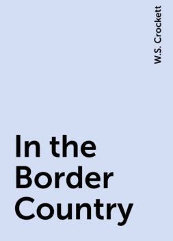 In the Border Country, W.S. Crockett