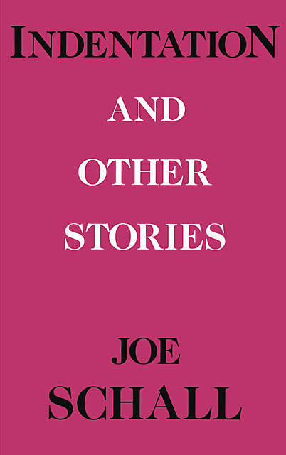 Indentations and Other Stories, Joe Schall