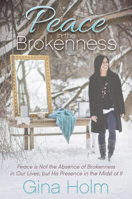 Peace in the Brokenness, Gina Holm