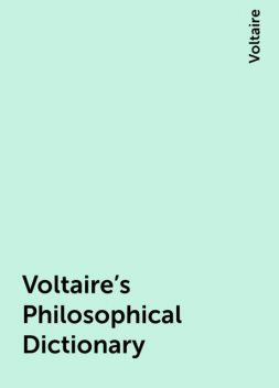 Voltaire's Philosophical Dictionary, Voltaire