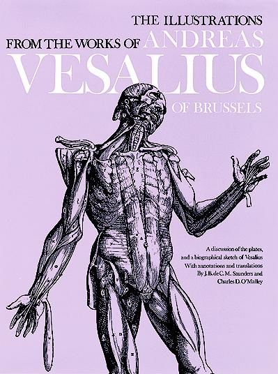 The Illustrations from the Works of Andreas Vesalius of Brussels, Charles D.O'Malley, J.B.deC.M.Saunders