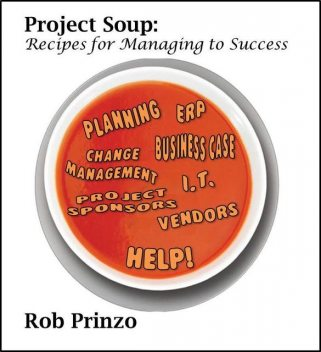 Project Soup: Recipes for Managing to Success, Robert Prinzo