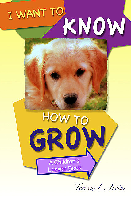 I Want to Know How to Grow, Teresa L.Irvin