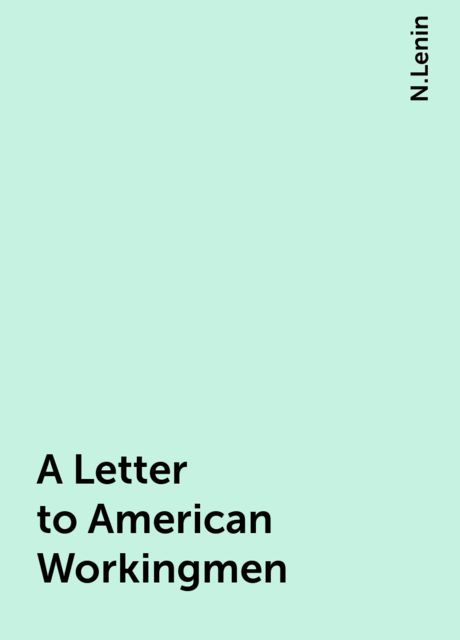 A Letter to American Workingmen, N.Lenin