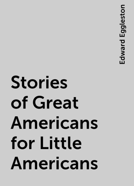 Stories of Great Americans for Little Americans, Edward Eggleston