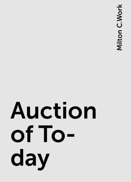 Auction of To-day, Milton C.Work