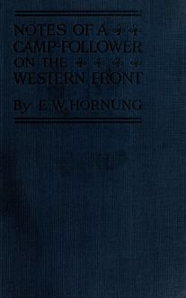 Notes of a Camp-Follower on the Western Front, E.W.Hornung