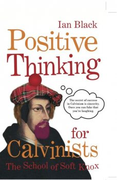 Positive Thinking for Calvinists, Ian Black