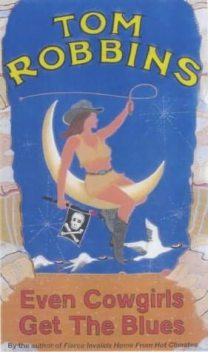 Even Cowgirls Get the Blues, Tom Robbins