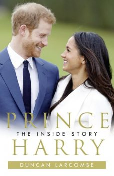 Prince Harry: The Inside Story, Duncan Larcombe