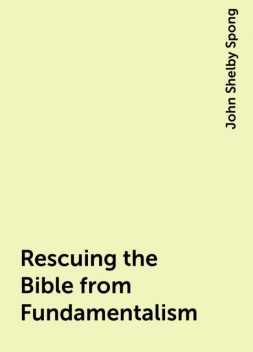 Rescuing the Bible from Fundamentalism, John Shelby Spong