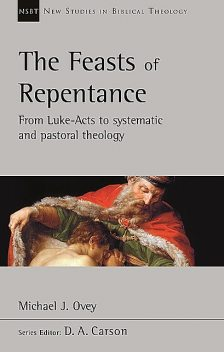 The Feasts of Repentance, Michael J. Ovey
