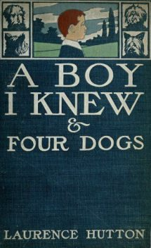 A Boy I Knew and Four Dogs, Laurence Hutton