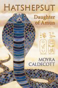 Hatshepsut: Daughter of Amun, Moyra Caldecott