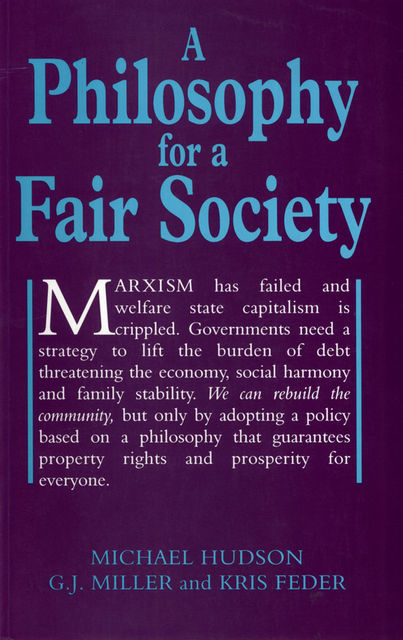 A Philosophy for a Fair Society, G.J.Miller, Kris Feder, Michael Hudson