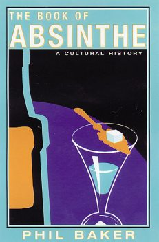 The Dedalus Book of Absinthe, Phil Baker