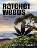 Ratchet Weeds: A Fictionalized Telling of the Cannabis Tech Industry, Fabian Hernandez