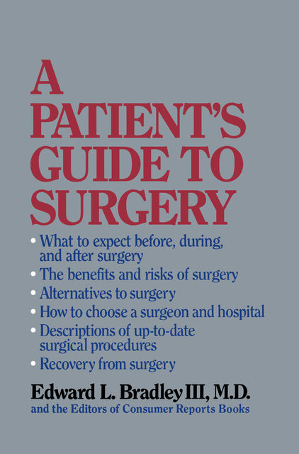A Patient's Guide to Surgery, Editors of Consumer Reports Books, Edward L.Bradley III