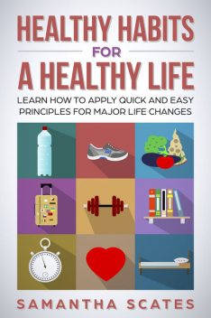 Healthy Habits for a Healthy Life, Samantha Scates