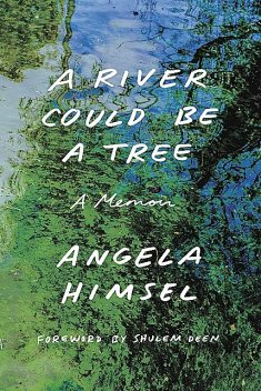 A River Could Be a Tree, Angela Himsel