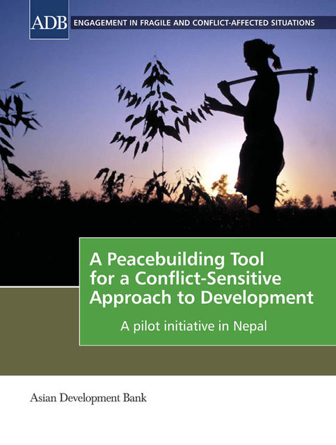 A Peacebuilding Tool for a Conflict-Sensitive Approach to Development, Asian Development Bank