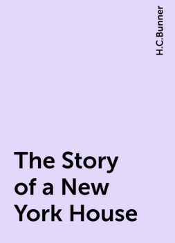 The Story of a New York House, H.C.Bunner