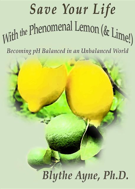 Save Your Life with the Phenomenal Lemon (& Lime!), Blythe Ayne