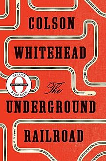 The Underground Railroad, Colson Whitehead