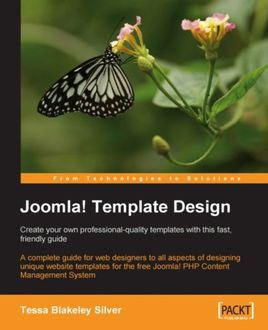 Joomla! Template Design: Create your own professional-quality templates with this fast, friendly guide, Tessa Blakeley Silver