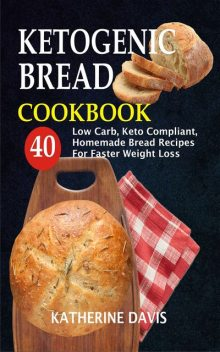 Ketogenic Bread Cookbook, Katherine Davis