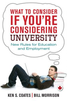 What to Consider If You're Considering University, Bill Morrison, Ken S.Coates