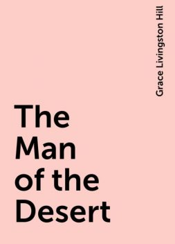 The Man of the Desert, Grace Livingston Hill