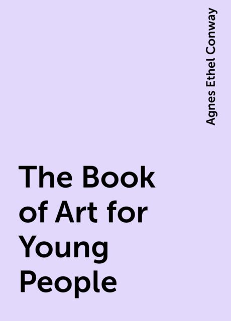 The Book of Art for Young People, Agnes Ethel Conway