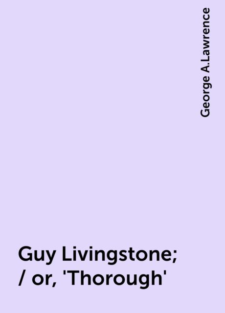 Guy Livingstone; / or, 'Thorough', George A.Lawrence