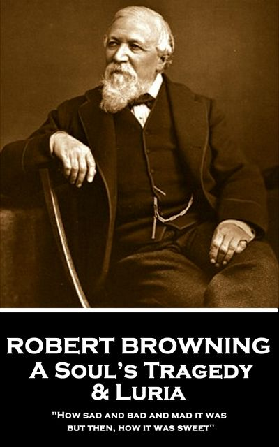 A Soul's Tragedy & Luria, Robert Browning