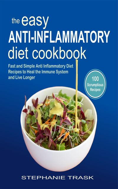 The Easy Anti Inflammatory Diet Cookbook, Stephanie Trask