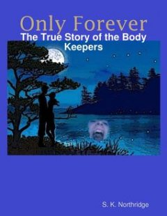 Only Forever: The True Story of the Body Keepers, S.K.Northridge
